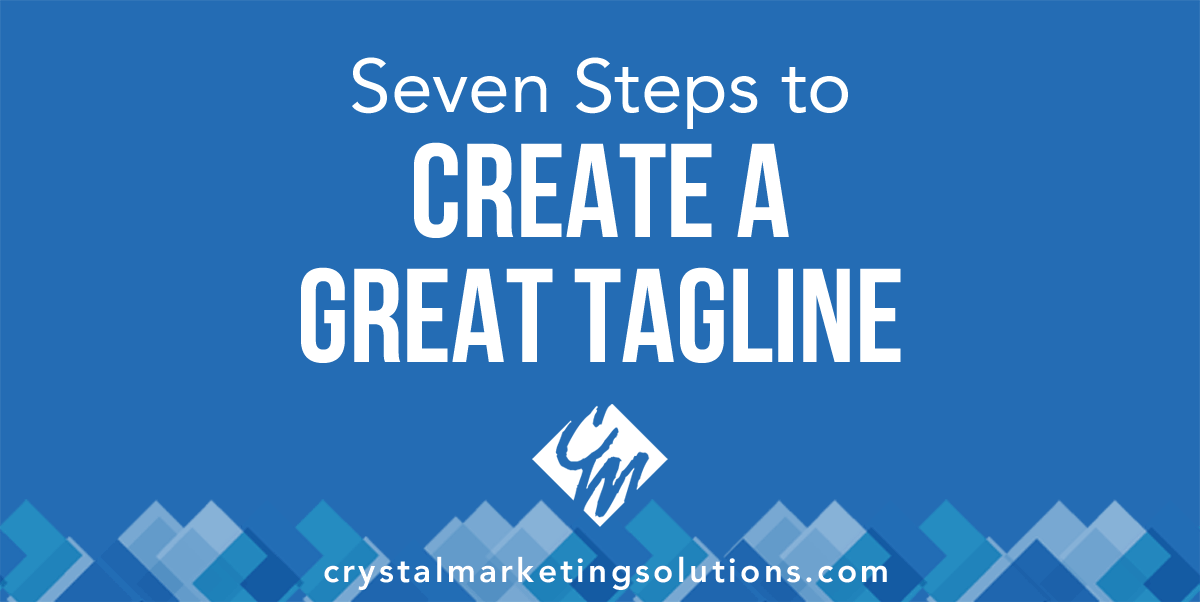 Seven Steps to Create a Great Tagline | Crystal Marketing