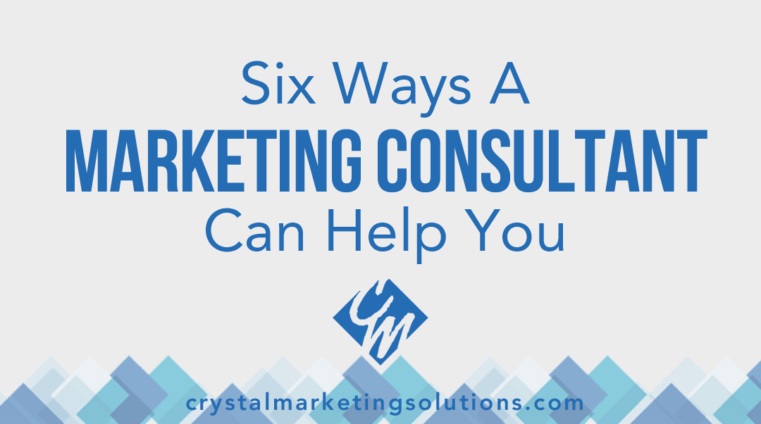 Six Ways A Marketing Consultant Can Help You